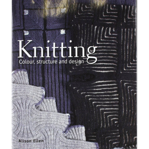 Knitting Colour, Structure and Design - Alison Ellen