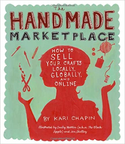The Handmade Marketplace - How to Sell Your Crafts Locally, Globally and Online