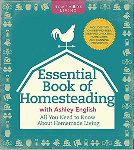 The Essential Book of Homesteading - The Ultimate Guide to Sustainable Living