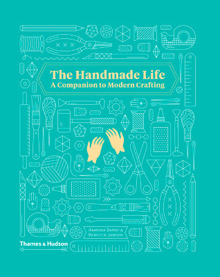 The Handmade Life - A Companion to Modern Crafting