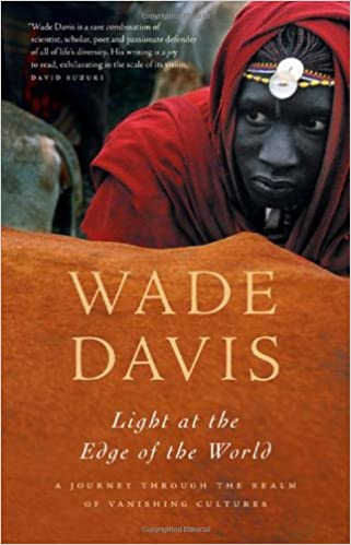 Light at the Edge of the World by Wade Davis