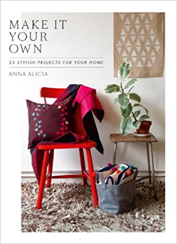 Making it Your Own - 25 Stylish Projects for Your Home