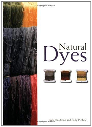 Natural Dyes by Judy Hardman & Sally Pinhey