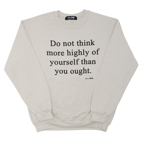 Do Not Think more highly of yourself than you ought sweatshirt