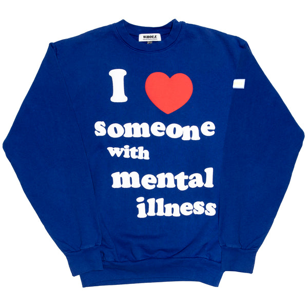 I LOVE SOMEONE WITH MENTALL ILLNESS - sweater