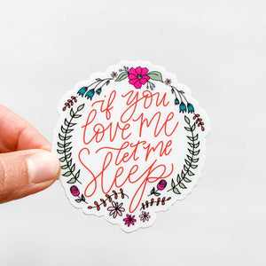 Wildflower Paper Company - If You Love Me Let Me Sleep Floral Sticker