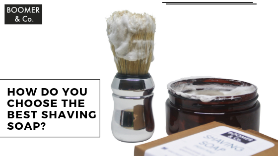 How Do You Choose The Best Shaving Soap?