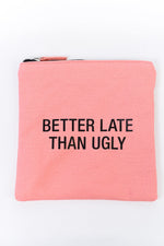 Better Late Than Ugly Makeup Bag - MUB933