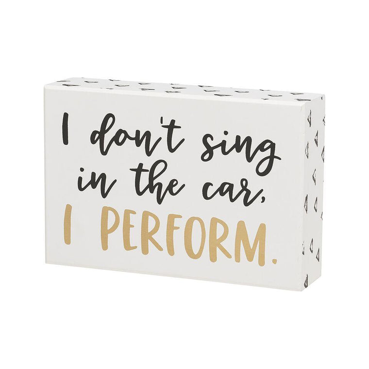 I Don't Sing In The Car I Perform Box Sign - SGN122WH