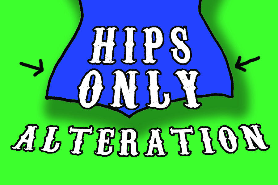 Hips Only Alteration - For items to be altered BEFORE they ship to you!