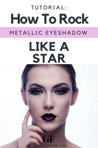 Learn How to Rock Metallic Eyeshadow Like A Star