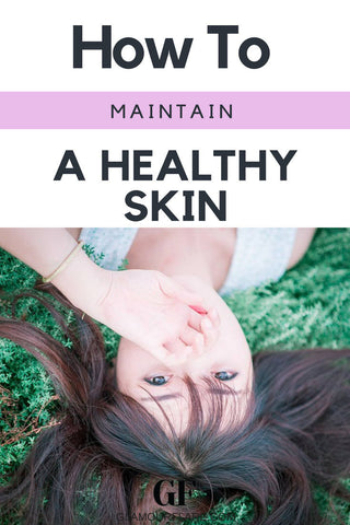 6 Tips For Maintaining A Healthy Skin