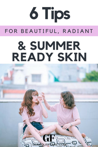 6 Tips For Beautiful, Radiant & Summer-Ready Skin