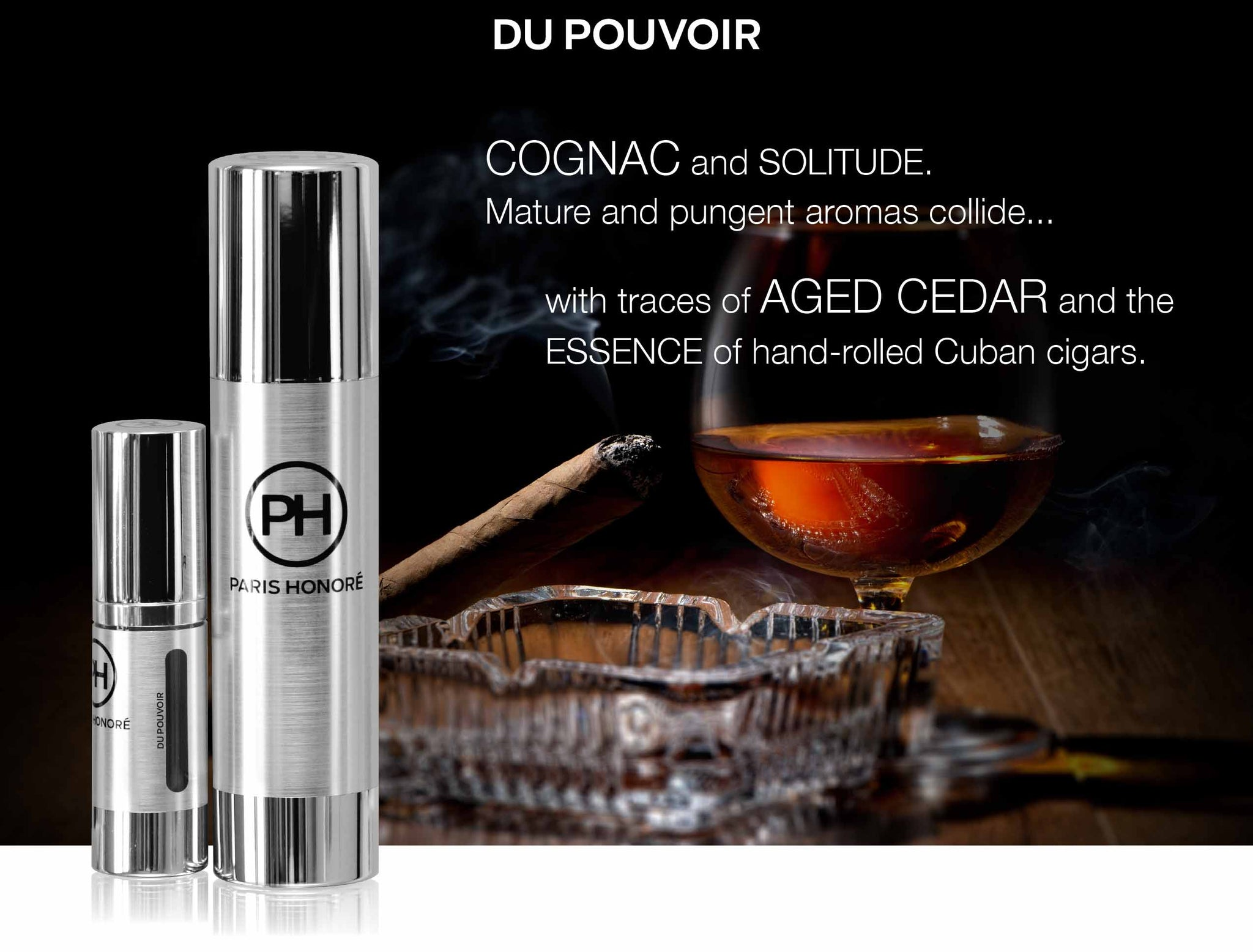 DU POUVOIR.  Cognac and solitude. Mature and pungent aromas collide with traces of aged cedar and the essence of hand-rolled Cuban cigars - PARIS HONORÉ luxury organic skincare