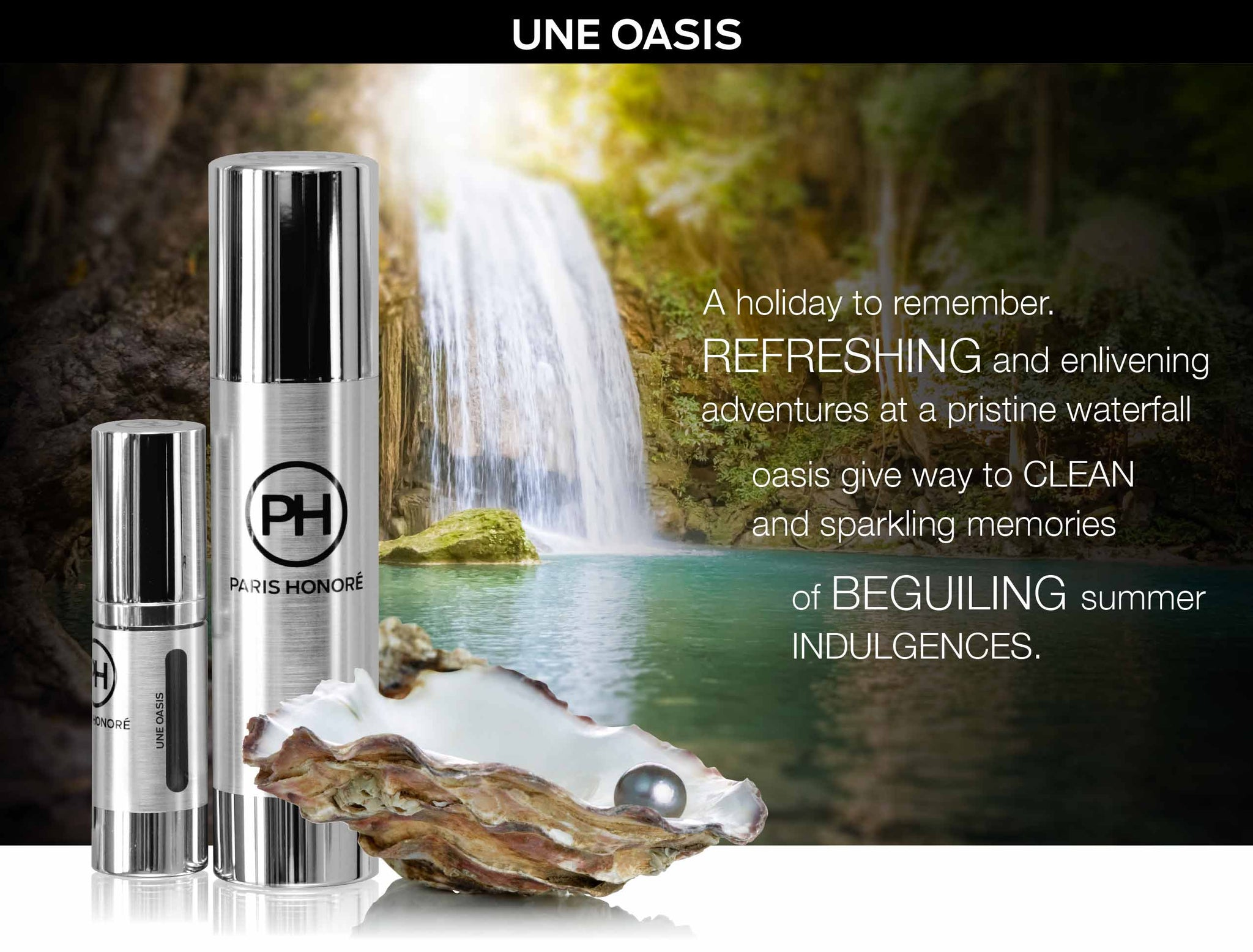 UNE OASIS: a holiday to remember. Refreshing and enlivening adventures at a pristine waterfall oasis give way to clean and sparkling memories of beguiling summer indulgences - PARIS HONORE LUXURY ORGANIC SKINCARE