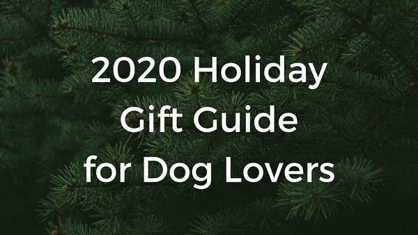 2020 Holiday Gift Guide for Dog Lovers