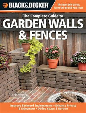 Complete Guide to Garden Walls & Fences, the (Black & Decker)