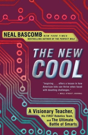 New Cool: A Visionary Teacher, His First Robotics Team, and the Ultimate Battle of Smarts