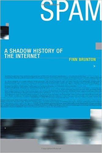 Spam A Shadow History of the Internet (Infrastructures)