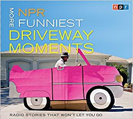 NPR More Funniest Driveway Moments: Radio Stories That Won't Let You Go