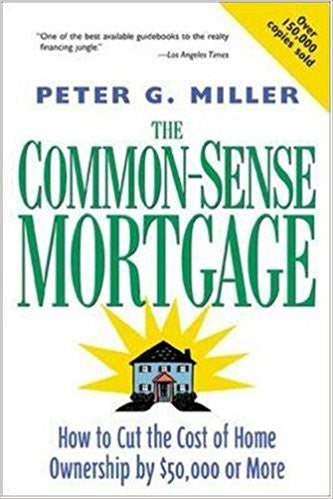 The Common-Sense Mortgage: How to Cut the Cost of Home Ownership by $50,000 or More