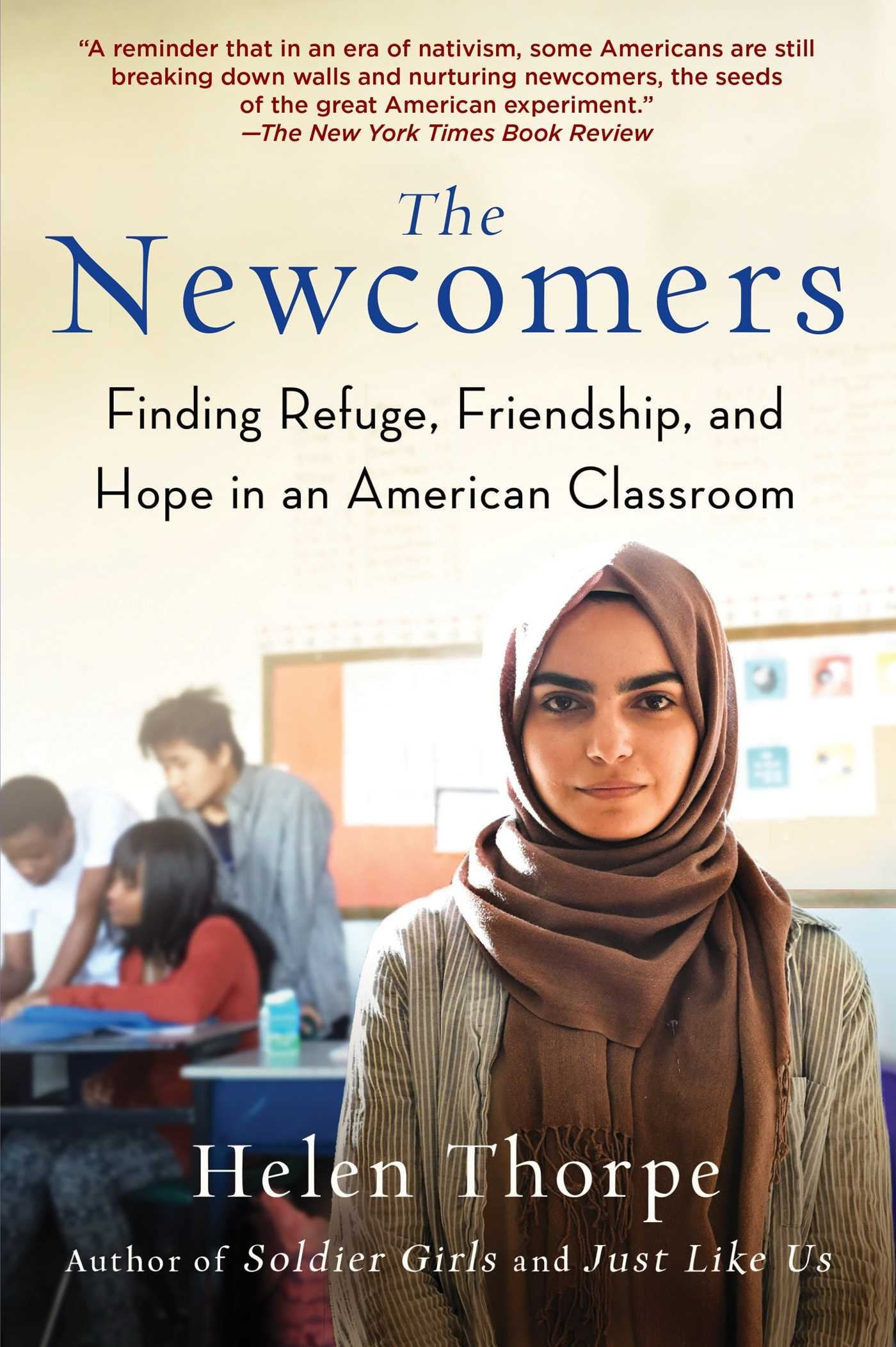 Newcomers: Finding Refuge, Friendship, and Hope in an American Classroom