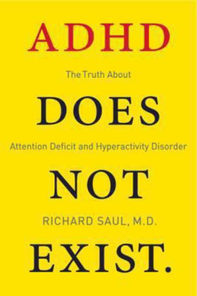 ADHD Does Not Exist: The Truth about Attention Deficit and Hyperactivity Disorder