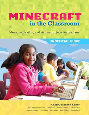 Minecraft in the Classroom: Ideas, Inspiration, and Student Projects for Teachers