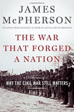 War That Forged a Nation: Why the Civil War Still Matters