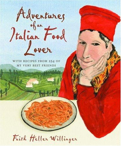 Adventures of an Italian Food Lover: With Recipes from 254 of My Very Best Friends