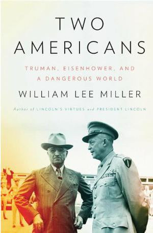 Two Americans: Truman Eisenhower and a Dangerous World
