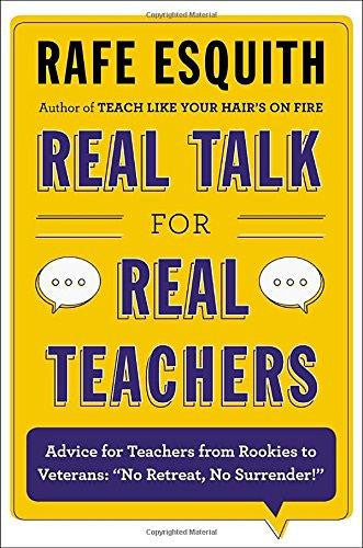 Real Talk for Real Teachers Advice for Teachers from Rookies to Veterans No Retreat, No Surrender!