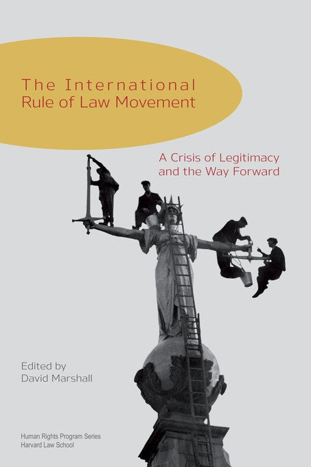 International Rule of Law Movement: A Crisis of Legitimacy and the Way Forward