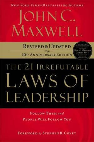 The 21 Irrefutable Laws of Leadership: Follow Them and People Will Follow You (Anniversary)