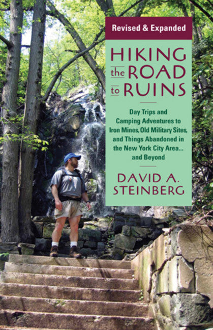 Hiking the Road to Ruins: Daytrips and Camping Adventures to Iron Mines, Old Military Sites, and Things Abandoned in the New York City Area...an