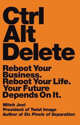 Ctrl Alt Delete Reboot Your Business. Reboot Your Life. Your Future Depends on It.