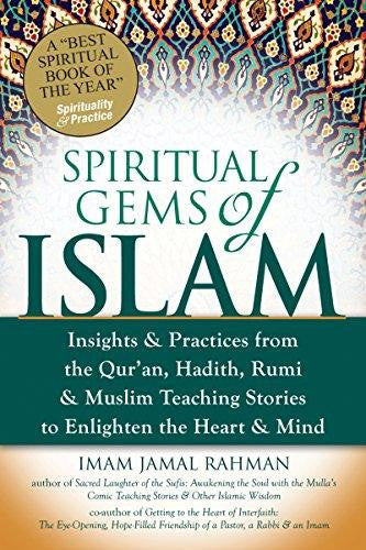 Spiritual Gems of Islam: Insights & Practices from the Qur'an, Hadith, Rumi, & Muslim Teaching Stories to Enlighten the Heart & Mind