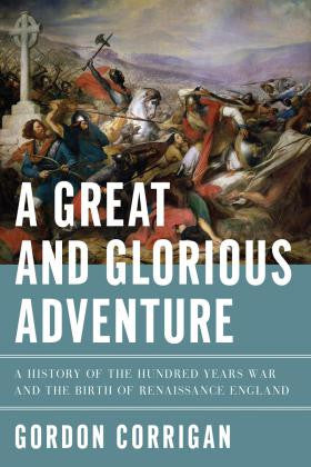 Great and Glorious Adventure: A History of the Hundred Years War and the Birth of Renaissance England