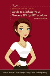 Budget Savvy Diva's Guide to Slashing Your Grocery Bill by 50% or More: Secret Tricks & Clever Tips for Eating Great & Saving Money