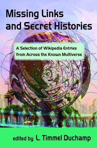 Missing Links and Secret Histories A Selection of Wikipedia Entries from Across the Known Multiverse