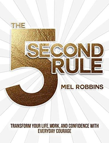 5 Second Rule: Transform Your Life, Work, and Confidence with Everyday Courage