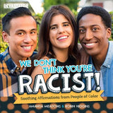 We Don't Think You're Racist!: Soothing Affirmations from People of Color