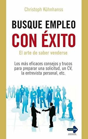 Busque Empleo Con Exito: El Arte de Saber Venderse = Successfully Seek Employment