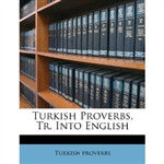 Turkish Proverbs, Tr. Into English