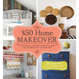 $50 Home Makeover: 75 Easy Projects to Transform Your Current Space Into Your Dream Place--For $50 or Less!