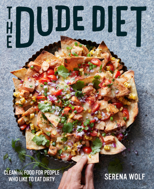 Dude Diet: Clean(ish) Food for People Who Like to Eat Dirty