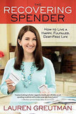 Recovering Spender: How to Live a Happy, Fulfilled, Debt-Free Life