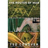 Routes of Man: How Roads Are Changing the World and the Way We Live Today