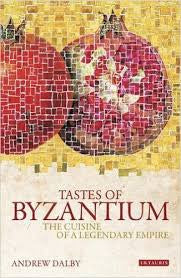 Tastes of Byzantium - The Cuisine of a Legendary Empire