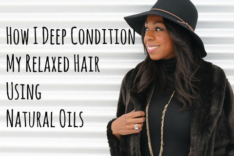 How I Deep Condition My Relaxed Hair With Natural Oils | Style Domination